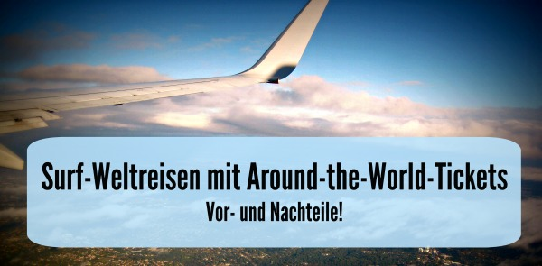 Surf-Weltreisen mit Around-the-World-Tickets?