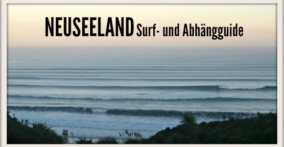 In NEUSEELAND surfen // Der Neuseeland SURF.EAT.SLEEP-Guide